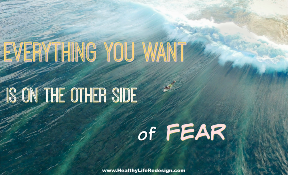 Everything you want is on the other side of fear - Healthy Life Redesign
