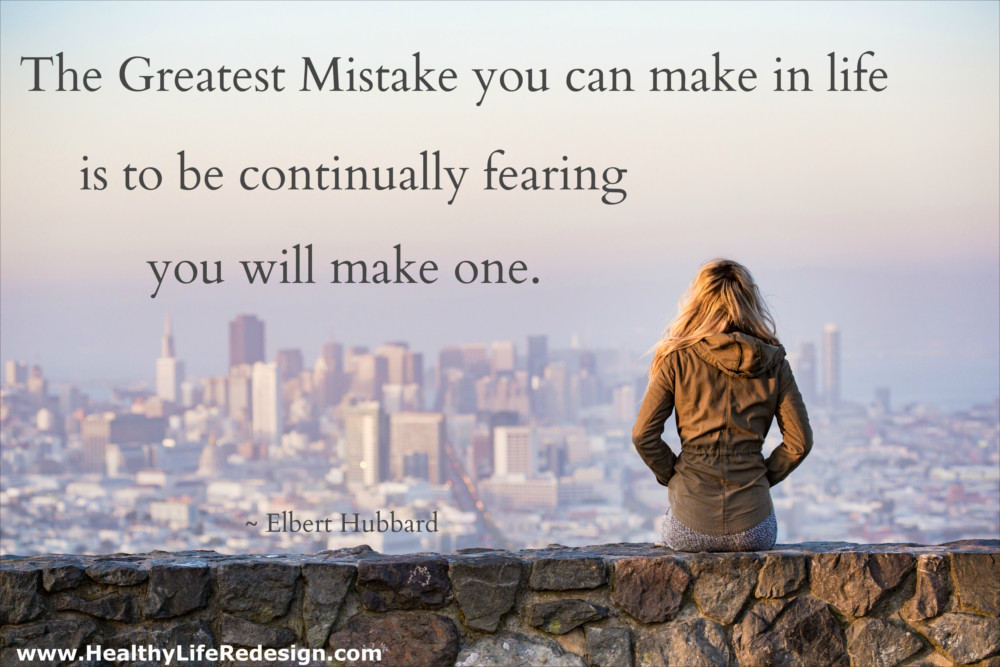 The greatest mistake in life is to be continually fearing you will make one - Healthy Life Redesign