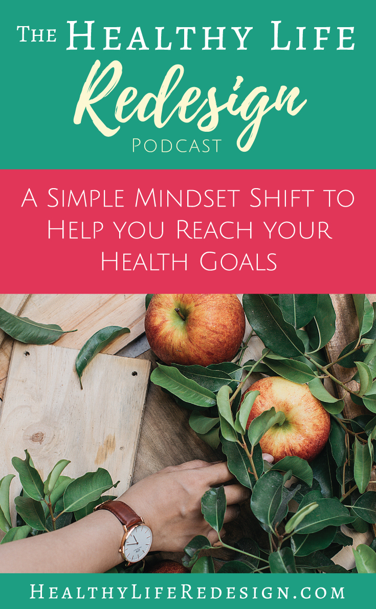 A Simple Mindset Shift to Help you Reach your Health Goals
