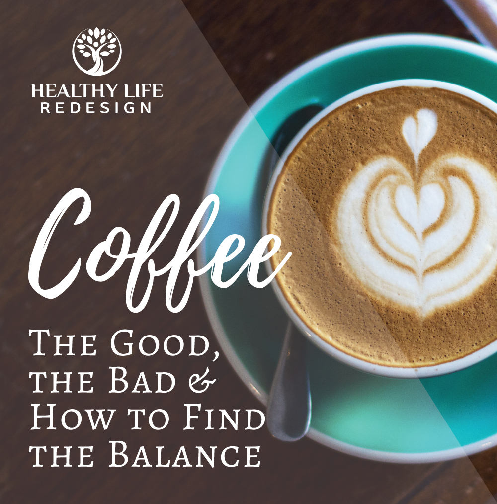 Coffee - The Good, The Bad and How to Find the Balance!